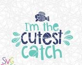 SVG File, Fish SVG, I'm the Cutest Catch, Kids SVG Cutting File, Cricut/Silhouette Digital Download