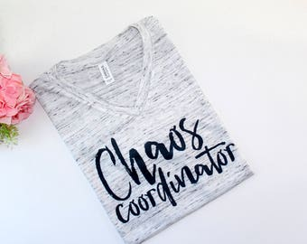 Chaos Coordinator Shirt - Mom Life - Toddler Mom - Mom Shirt - Funny T shirt - V-Neck tee - Teacher Tee - Gift For Her - Stay at Home
