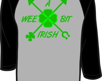 A Wee bit Irish, Raglan tee, St Patrick's Day, avalible in short, long and baseball tee.