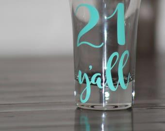 21 Y'all Shot Glass - 21st Birthday Shot Glass - Finally 21 Birthday Shot Glass
