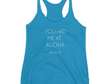 You had me at aloha Triblend Racer back tank top - 6 different colors - XS,S,M,L,XL - hawaii, beach, fun, shirt, waves, simple, gift