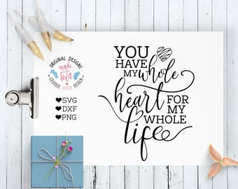 wedding svg, bride svg, love svg, engagenent svg, You Have My Whole Heart For My Whole Life svg, wedding cutting file, vector, cricut, cameo