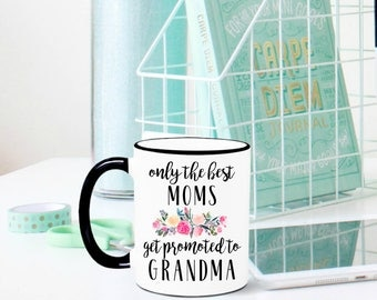 New Grandma Mug, Only the Best Moms Get Promoted to Grandma, Pregnancy Announcement, New Grandma Gift, Grandma to be, Pregnancy Reveal