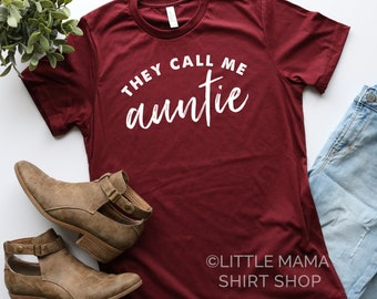 They Call me Auntie ©  | Auntie Shirt | Shirt for Aunt | Women's T Shirt | Trendy Tees | Auntie Gift | Aunt Life, Niece Nephew Gift