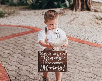 Daddy Are You Ready Here Comes Mommy Wooden Sign, Flower Girl Sign, Ring Bearer Sign, Wedding Sign, Wedding Ceremony Sign