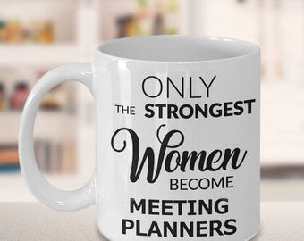 Meeting Planner Gifts - Meeting Planner Mug - Only the Strongest Women Become Meeting Planners Coffee Mug