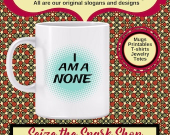 I Am a NONE Mug-  My religious affiliation is NONE, agnostic, athiest, spiritual but not religious, unaffiliated, white mug for a None