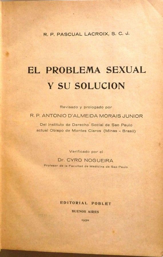 El Problema Sexual y Su Solucion 1950 Pascual Lacroix, SCJ - Catholic Social Issues - Spanish Language