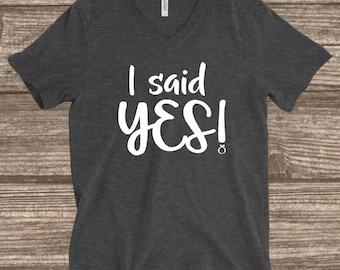 I Said Yes Engagment T-shirt - Engaged Shirt - Engagement Photo T-shirt - I Said Yes - Bride To Be Shirt - Bride To Be Gift