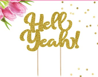 Hell Yeah Cake Topper, Wedding Cake Topper, Birthday Cake Topper, Bridal Shower Cake Topper, Bachelorette Party, Congrats, Retirement Party