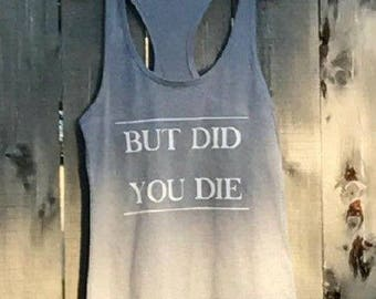 But Did You Die Racerback Tank. Swag. Workout Tank. Activewear. Womens Tank.