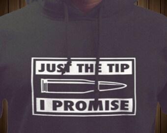 Just the Tip Funny Bullet Sweatshirt Hoodie Funny College Humor