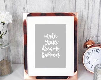 Make Your DREAMS HAPPEN! quote art print 7x5 motivational sayings inspirational/home office decor calligraphy happy inspo typography prints