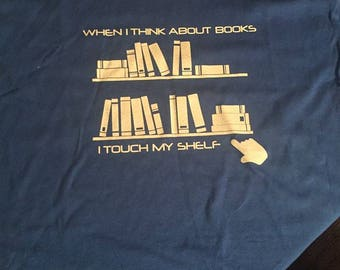 When I think About Books I Touch My Shelf (Black Shirt unless Stated)