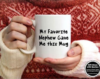 Funny Uncle Gift from Nephew, Uncle Mug, Uncle Birthday Gift, Favorite Nephew Gave Me This Mug Quote, Uncle Coffee Mug, Uncle Nephew Gift