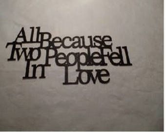 "Wall Word "" all because two people fell in love"""