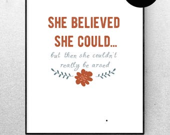 Quote Print Funny Power Quote She believed she could...but then couldn't really be arsed Funny Feminist Quote A3 A4 poster Girl Power Print