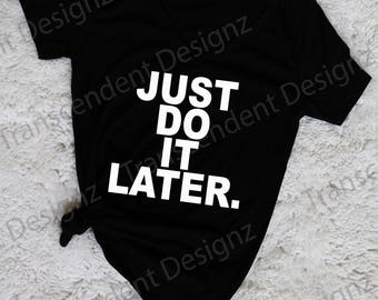 Just Do It Later Women's Graphic Tee, Funny Women's Graphic Tee, Funny Women's tee, Women's Tee