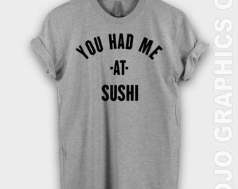 You Had Me At Sushi Shirt - sushi tshirt, funny sushi t-shirts,sushi gifts, sushi lover shirts, japanese tshirt, yo sushi shirt, food shirts