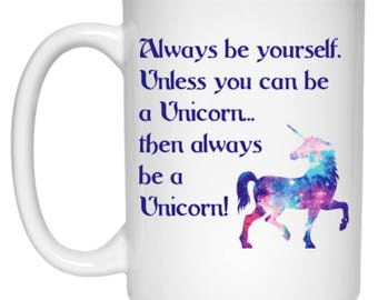 Always Be Yourself Unless You Can Be A Unicorn Gift Mug