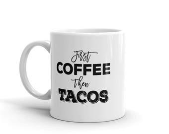 First Coffee Then Tacos Mug - Taco Gift, Funny Mug, Taco Lovers, Taco Tuesday, Ceramic Mug Printed In USA