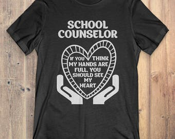 School Counselor T-shirt: If You Think My Hands Are Full You Should See My Heart