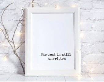 Printable Quote - The Rest is Still Unwritten - Printable Home Decor - Printable wall decor - Dorm Decor - Wall Decor - Instant Download