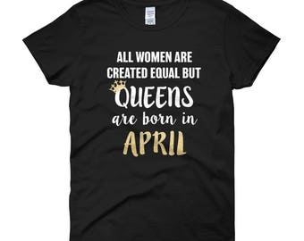 Queens are born in April Birthday Gold Women's short sleeve t-shirt