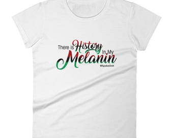 Black History Month Women's short sleeve t-shirt- There Is History In My Melanin, (See item details for other size options)