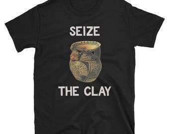 Funny Pottery Shirt Puns Seize The Clay Cute Pottery Arts & Crafts T-shirt