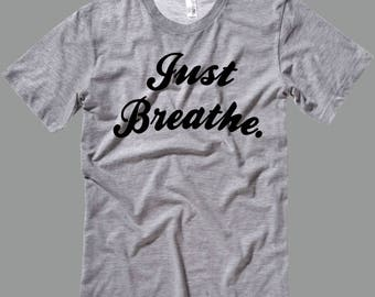 Just Breath T Shirt -T Shirts- Long Sleeves-Tanks-Sweatshirts-Hoodies-Youth-Womens-Mens-up to 5XL
