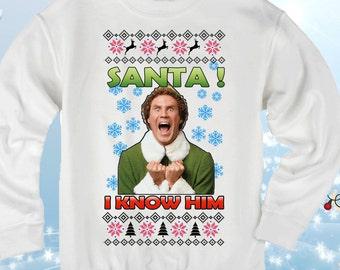 SANTA! I KNOW HIM! Ugly Christmas Sweater Buddy the Elf Sweatshirt  Holiday Movie Apparel  Ugly sweater Christmas ugly sweater Funny sweater