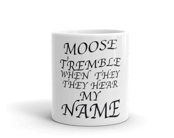 Moose Tremble When They Hear My Name distressed Spartees Mug
