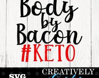 Body by bacon SVG - keto svg - keto cut file - ketosis svg