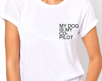 My Dog is My Co-Pilot Tshirts - Dog Moms Tshirts - Cute Pet Parents Shirts - Dog Lover Shirts - Dog People Shirts - Dog Person shirts