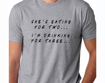 She's Eating For Two, I'm Drinking for Three Tshirt - Funny Father Tshirt - Expecting Father funny shirt - Funny Pregnancy shirt