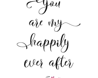 You are my happily ever after - romantic typography quote - digital download