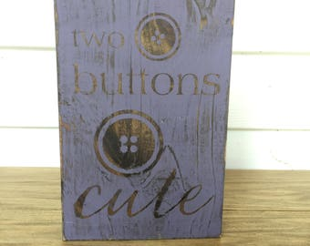 Two Buttons Cute - Wood Sign
