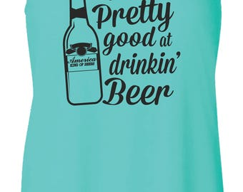 I'm Pretty Good at Drinking Beer Ladies Racerback Flowy Tank