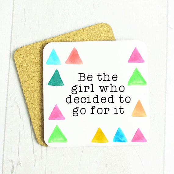 Be the girl who decided to go for it coaster, inspirational girl power quote, live your dream and just go for it gift
