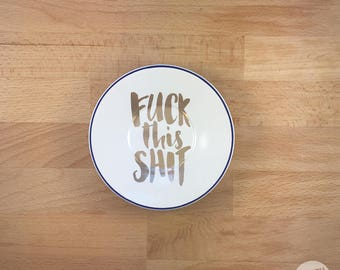 F*ck This Sh*t Upcycled Vintage Plate Jewelry Dish / Ring Dish