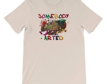 Somebody Arted Short-Sleeve Unisex Funny T-Shirt For Artists
