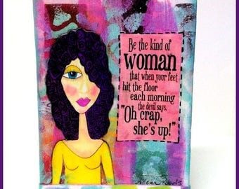 Oh Crap Shes Up,Kind of Woman Quote , Woman Power, Mixed Media Art, Inspirational Art, Funny Quote, Birthday Gift, Shelf Sitter, Office Art