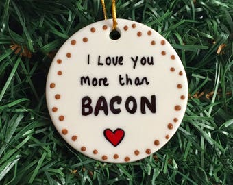 I Love You More Than Bacon Personalized Gift Ornament, Valentines Day Gift, Valentines Ornament, Christmas Tree Ornament Pig Ham Bacon Piggy