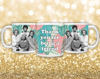 Golden Girls Coffee Mug! Thank You for Being a Friend Coffee Mug, Rose, Dorothy, Blanche Tea Mug, Custom 11oz. Coffee Mug