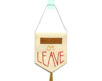 Be Nice Or Leave Pennant   Be Nice Sign   Upcycled   Hand Embroidered Pennant   Modern Embroidery Wall Hanging   Wall Flag   Mini Banner