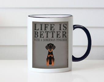Doberman Pinscher Coffee Mug - Life is Better with a Doberman Coffee Mug - Dog Lover Tea Cup - 11 oz Ceramic Mug - Item LIDP
