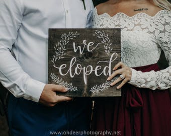 We Eloped wood sign - elopement, wedding, engagement engaged display