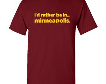 I'd Rather Be In...Minneapolis T Shirt - Maroon