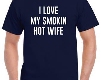 I Love My Smokin Hot Wife